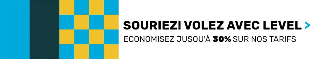 Souriez! volez avec Level. Economisez 30% sur les tarifs pour des vols Guadeloupe, Martinique, New-York, Boston au départ de Paris. Offre promotionnelle Level.